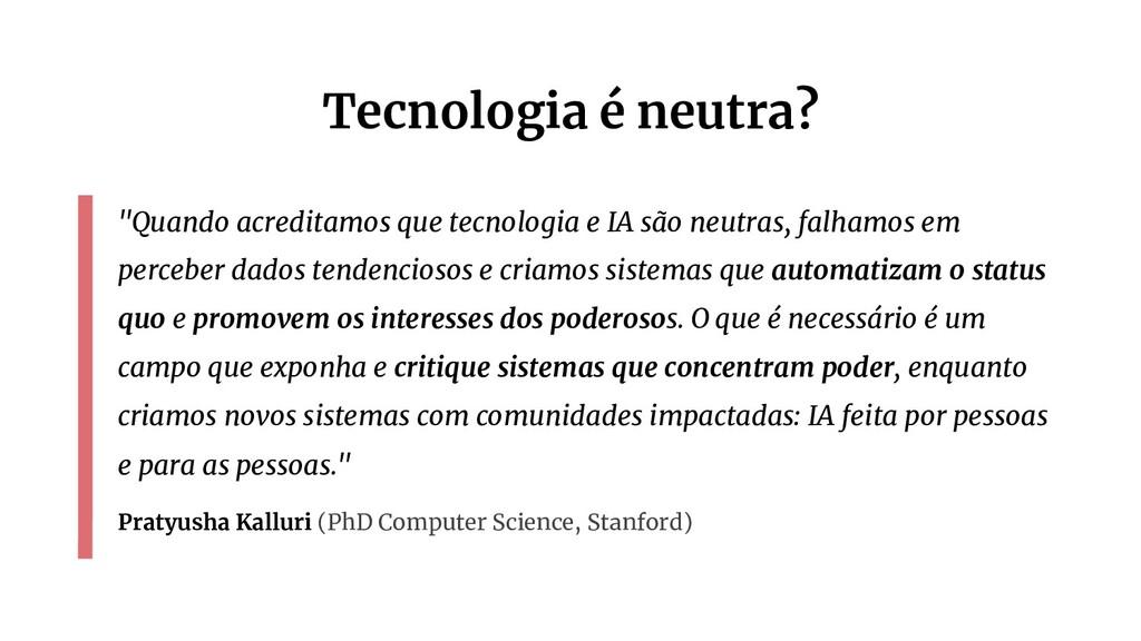 """Tecnologia é neutra? """"Quando acreditamos que te..."""
