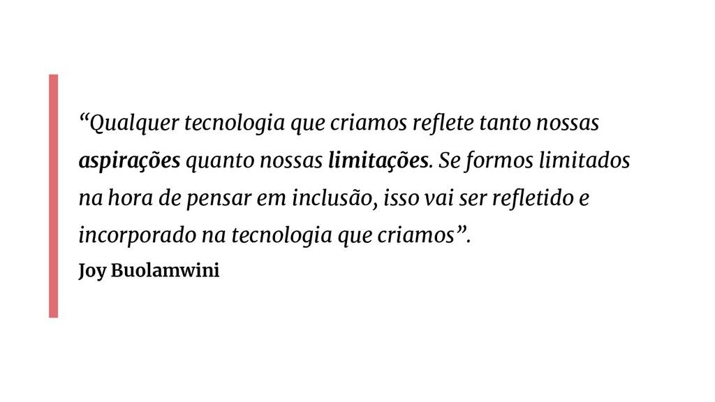 """""""Qualquer tecnologia que criamos reflete tanto n..."""