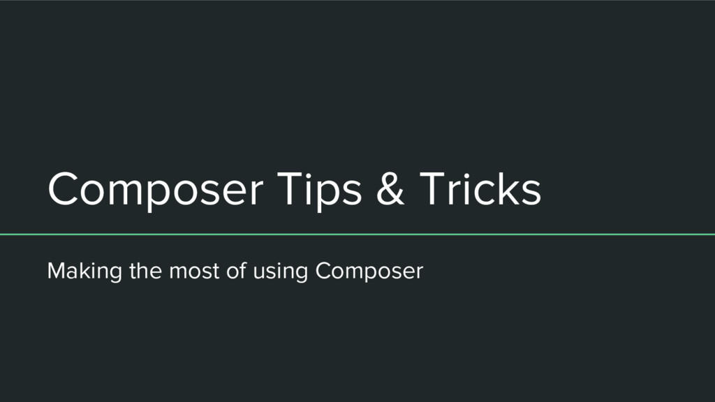 Composer Tips & Tricks Making the most of using...