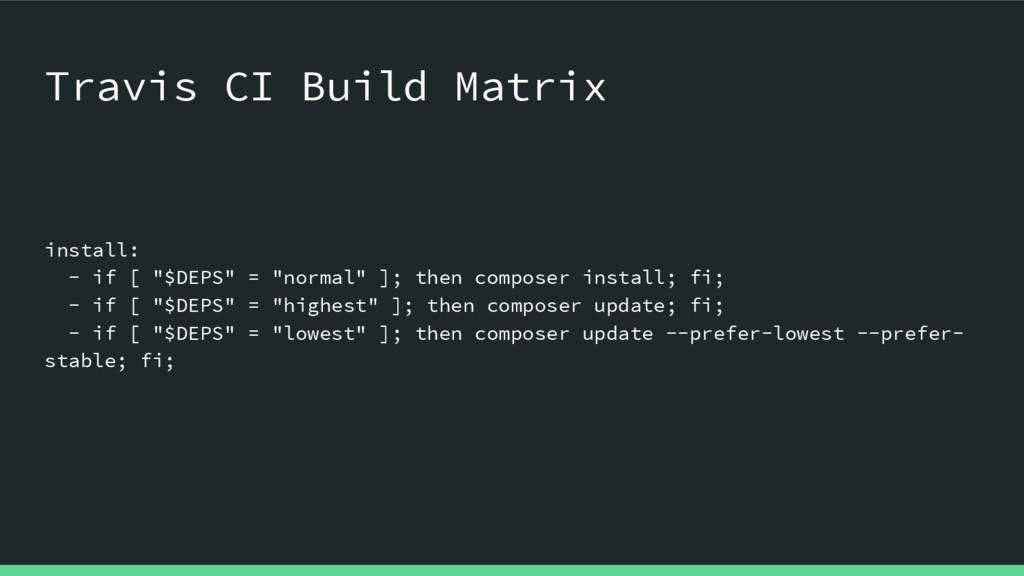 "Travis CI Build Matrix install: - if [ ""$DEPS"" ..."