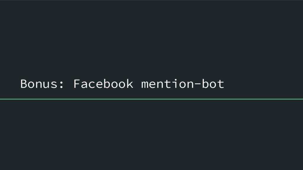 Bonus: Facebook mention-bot