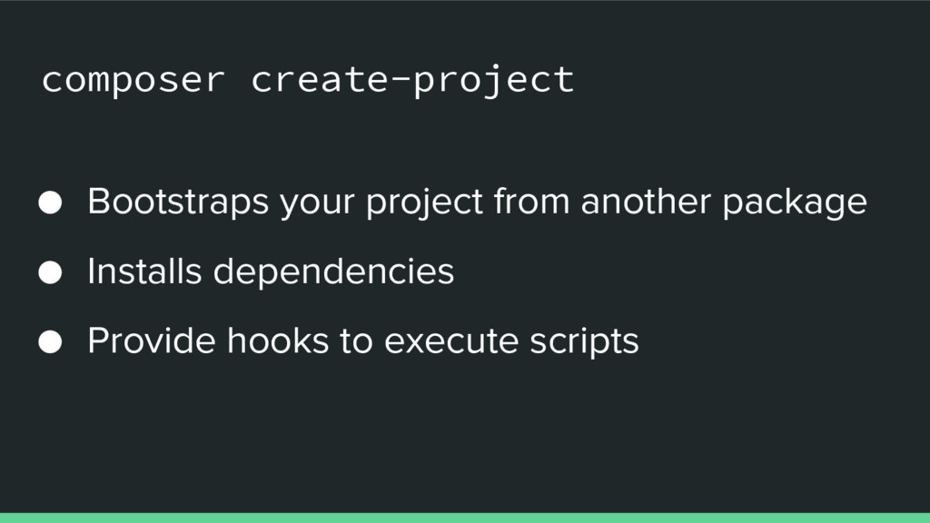 composer create-project ● Bootstraps your proje...
