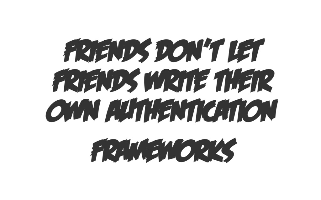 FRIENDS DON'T LET FRIENDS WRITE THEIR OWN AUTHE...
