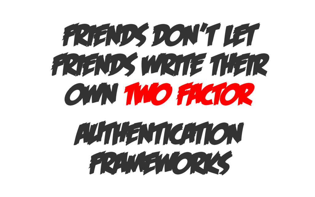 FRIENDS DON'T LET FRIENDS WRITE THEIR OWN TWO F...