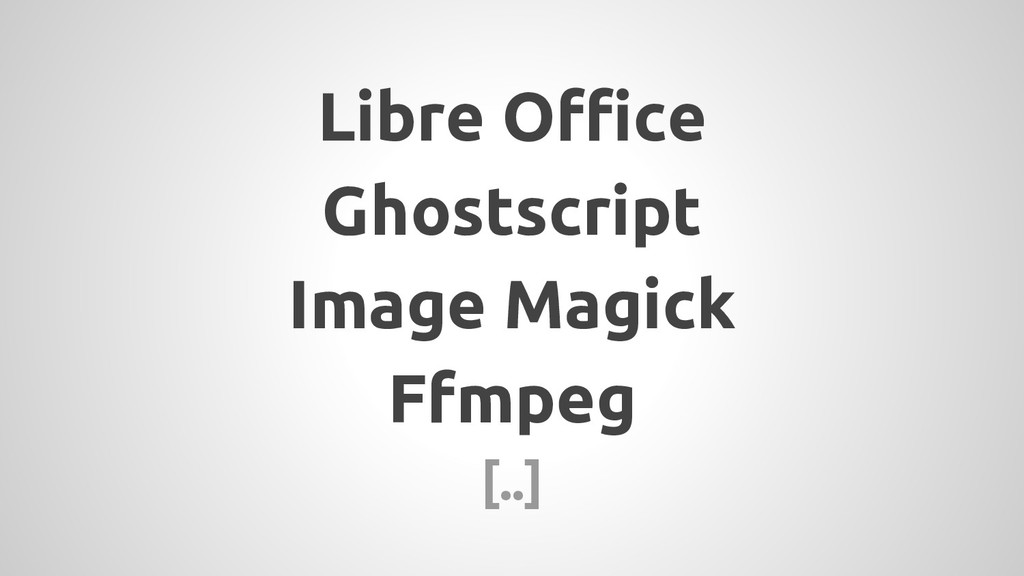 Libre Office Ghostscript Image Magick Ffmpeg [....