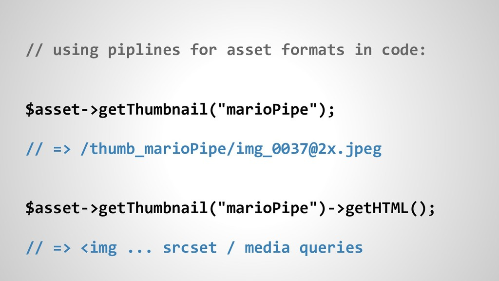 // using piplines for asset formats in code: $a...