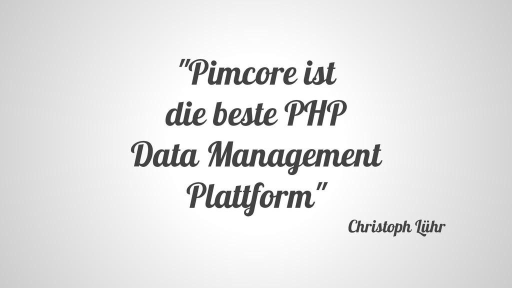 """""""Pimcore ist die beste PHP Data Management Plat..."""