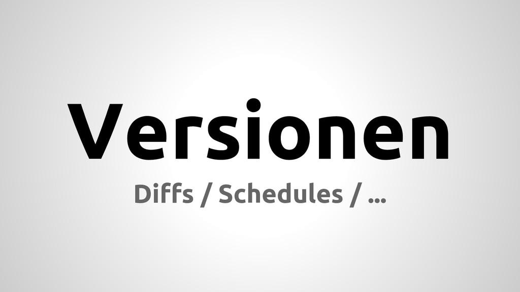 Versionen Diffs / Schedules / ...