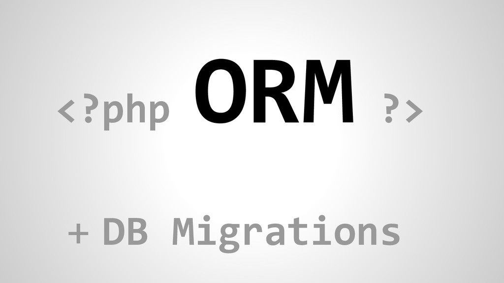 <?php ORM ?> + DB Migrations