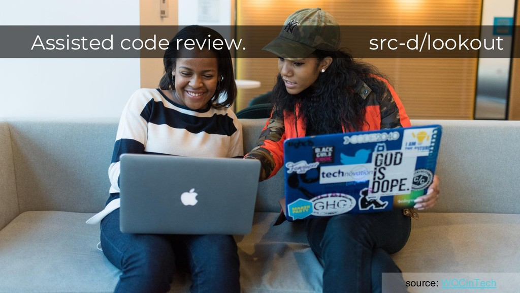 source: WOCinTech Assisted code review. src-d/l...
