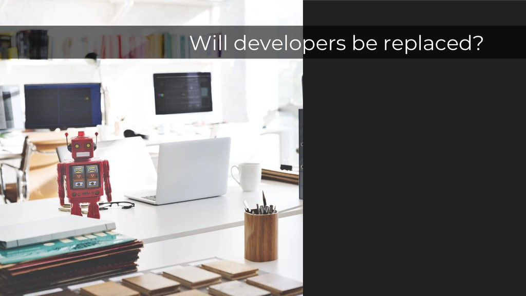 Will developers be replaced?
