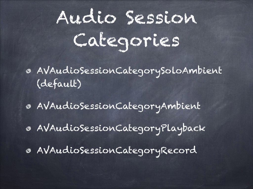 Audio Session Categories AVAudioSessionCategory...