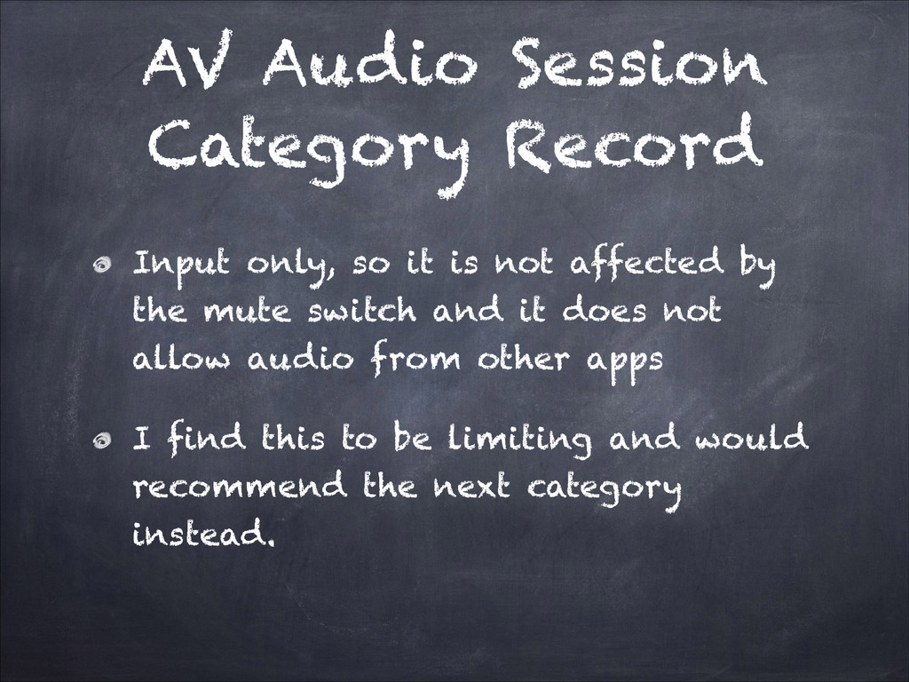 AV Audio Session Category Record Input only, so...