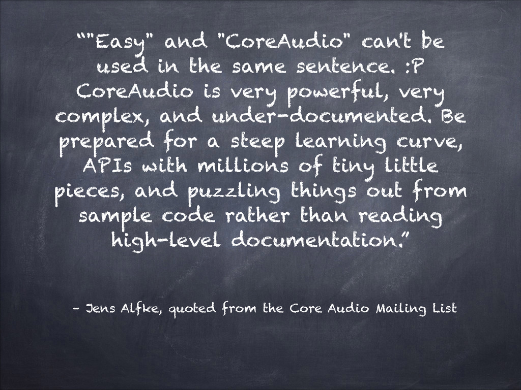 – Jens Alfke, quoted from the Core Audio Mailin...