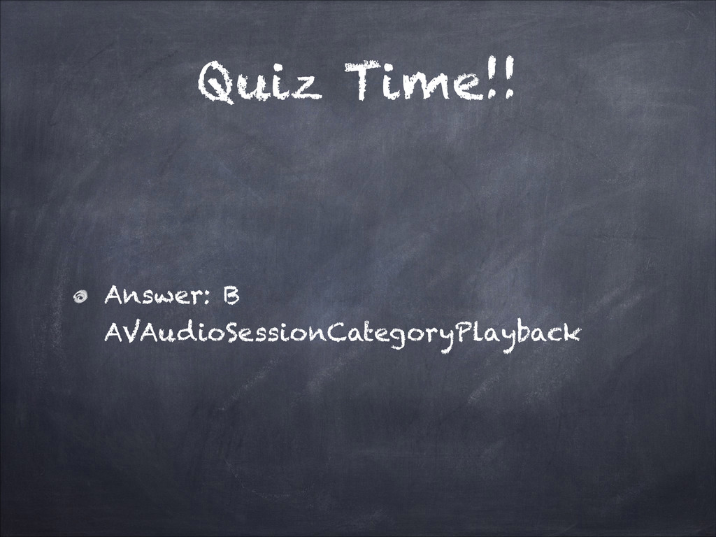 Quiz Time!! Answer: B AVAudioSessionCategoryPla...