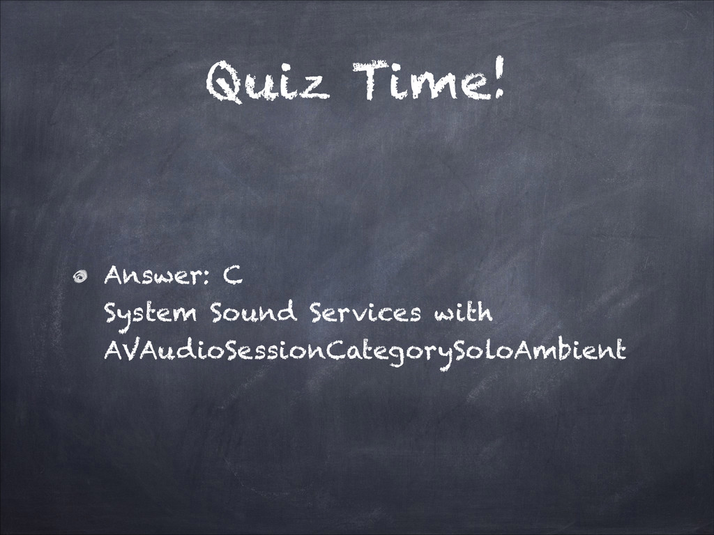 Quiz Time! Answer: C  System Sound Services wi...