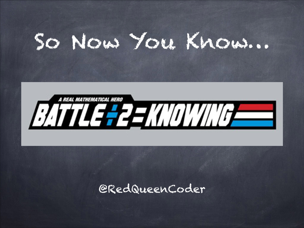 So Now You Know… @RedQueenCoder