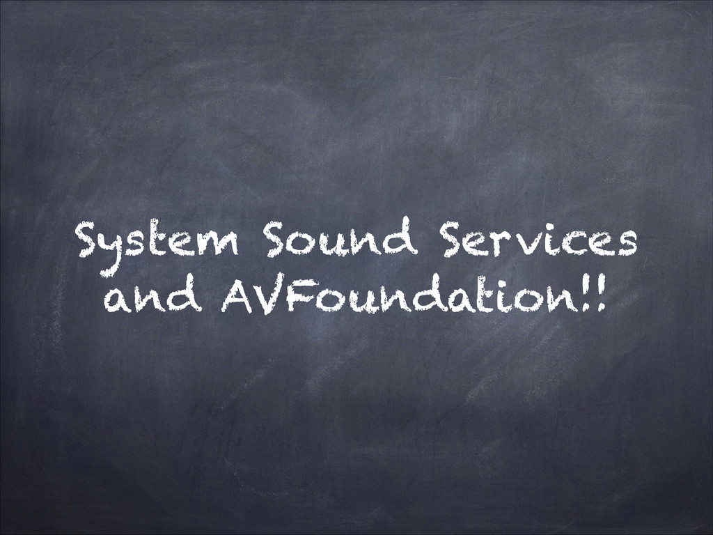 System Sound Services and AVFoundation!!