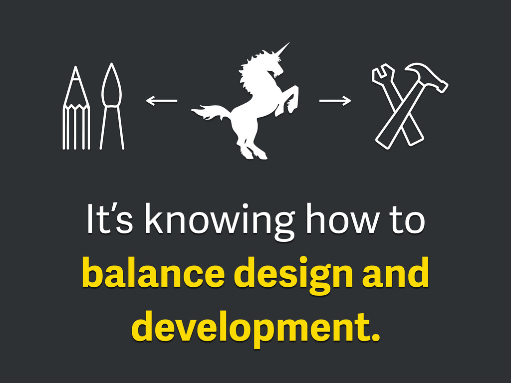 It's knowing how to balance design and developm...