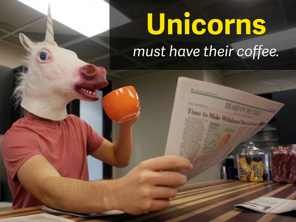 must have their coffee. Unicorns