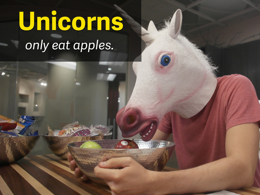 only eat apples. Unicorns