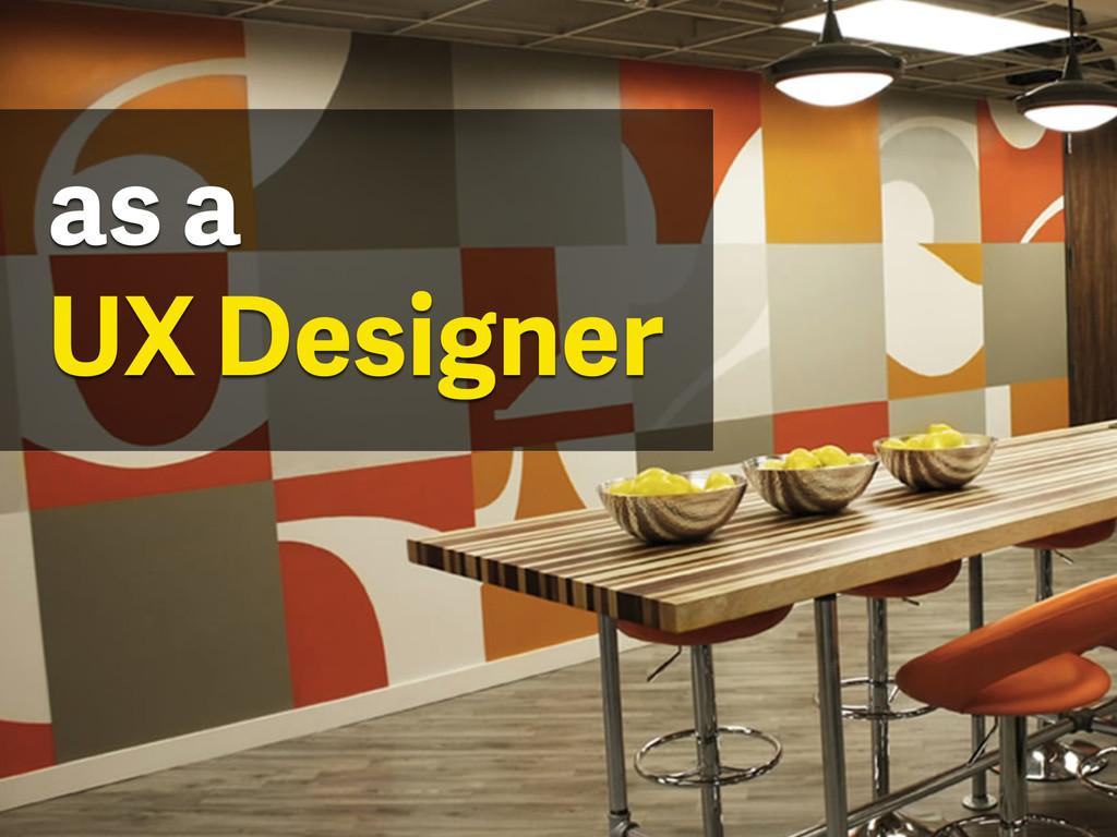 as a UX Designer