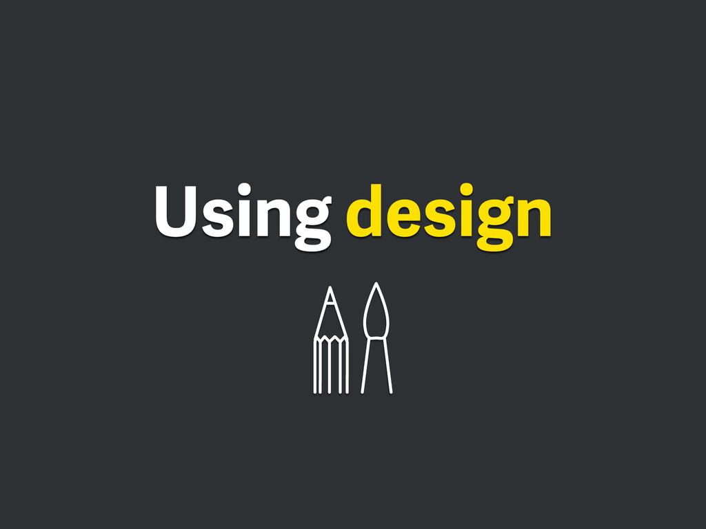 Using design