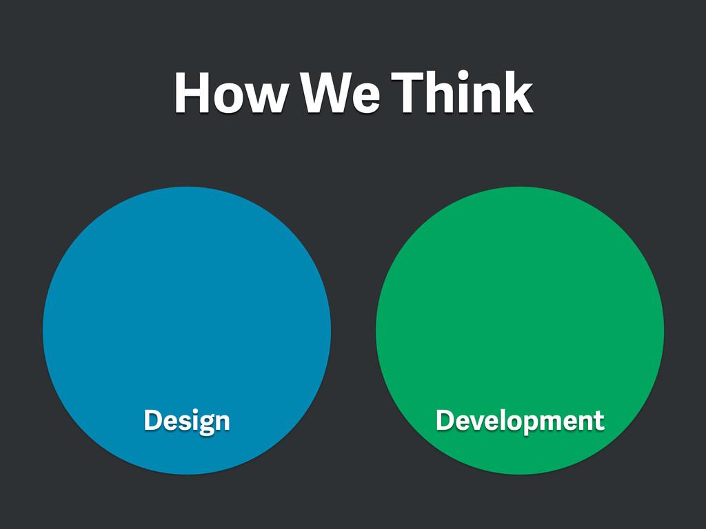 Development Design How We Think
