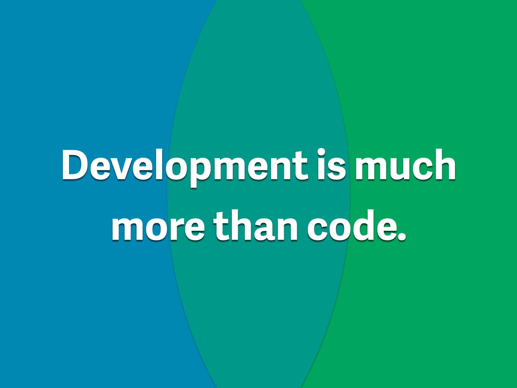 Development is much more than code.