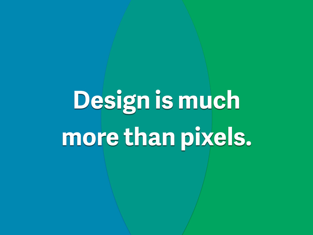 Design is much
