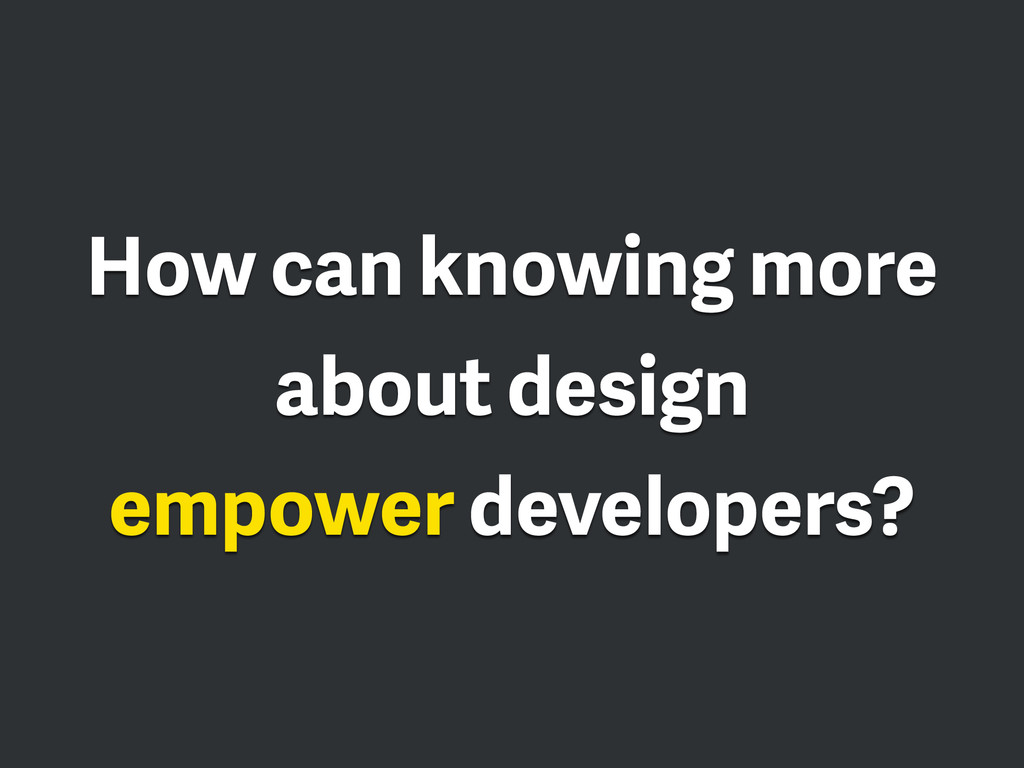 How can knowing more about design