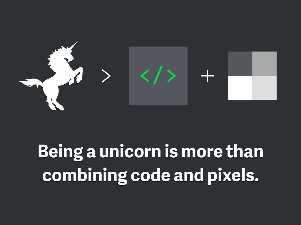 Being a unicorn is more than combining code and...