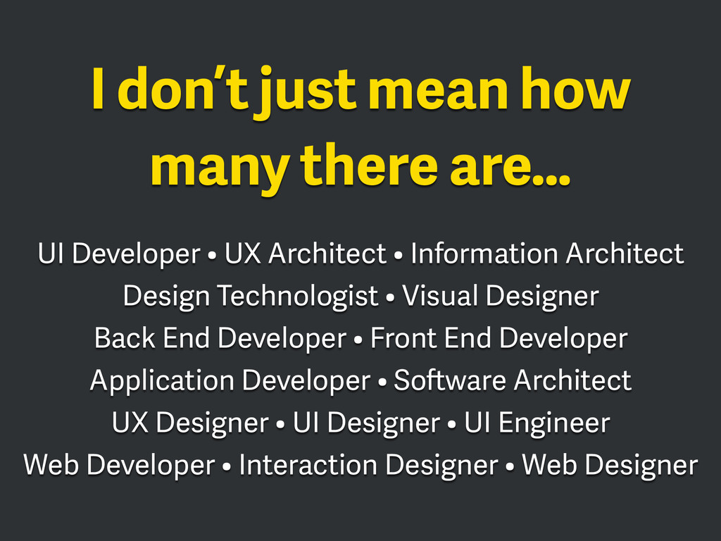 I don't just mean how many there are… UI Develo...