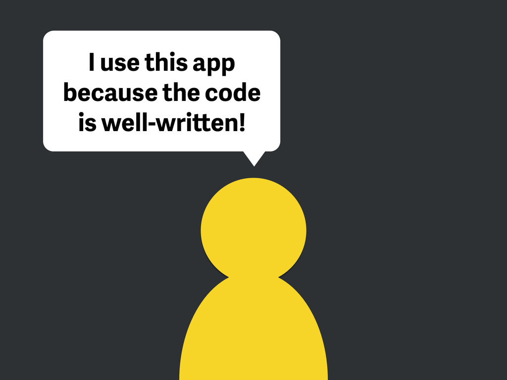 I use this app because the code is well-written!