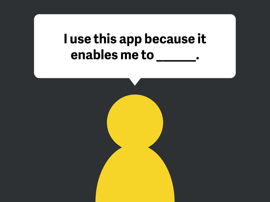 I use this app because it enables me to ______.
