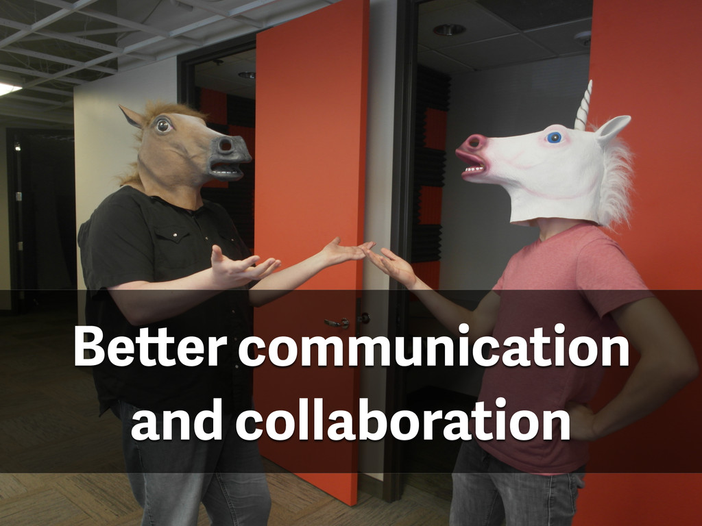 Better communication and collaboration