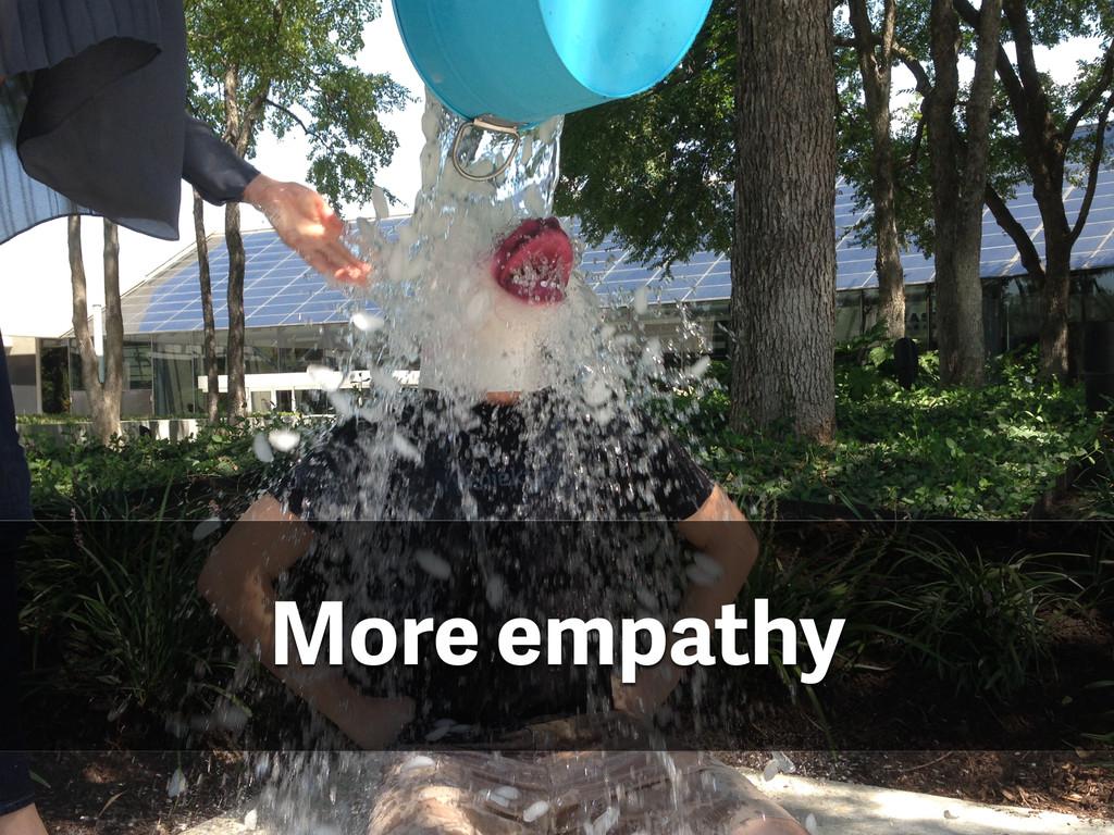 More empathy