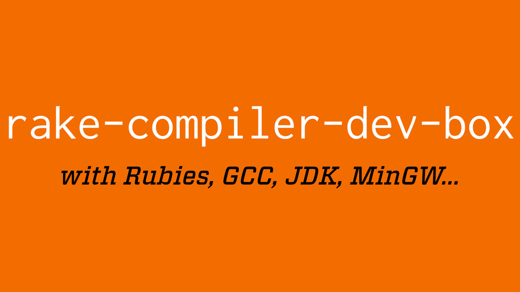 rake-compiler-dev-box with Rubies, GCC, JDK, Mi...