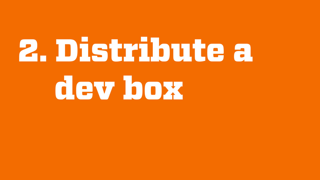 2. Distribute a dev box