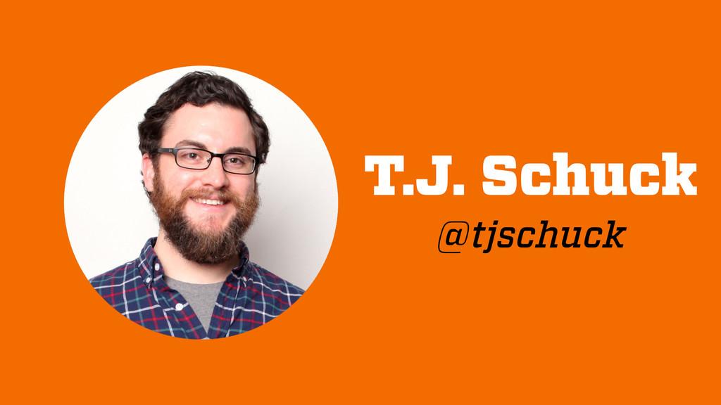 T.J. Schuck @tjschuck