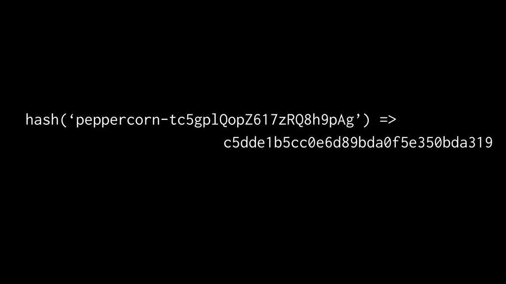 hash('peppercorn-tc5gplQopZ617zRQ8h9pAg') => c5...