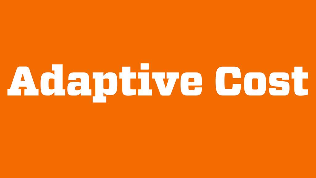 Adaptive Cost