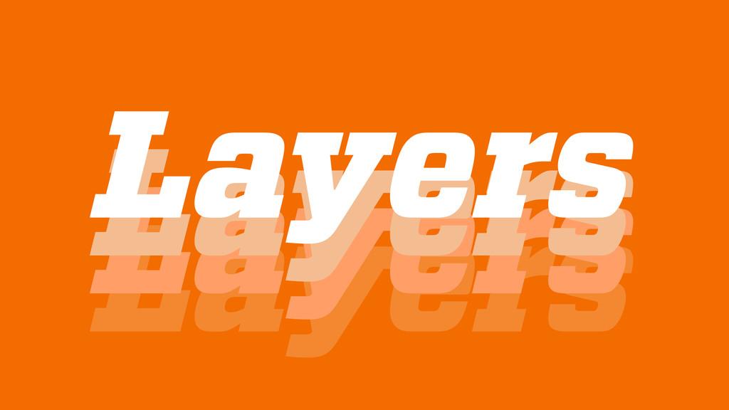 Layers Layers Layers Layers