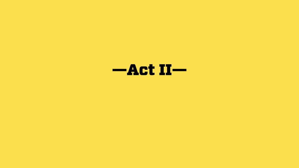 —Act II—