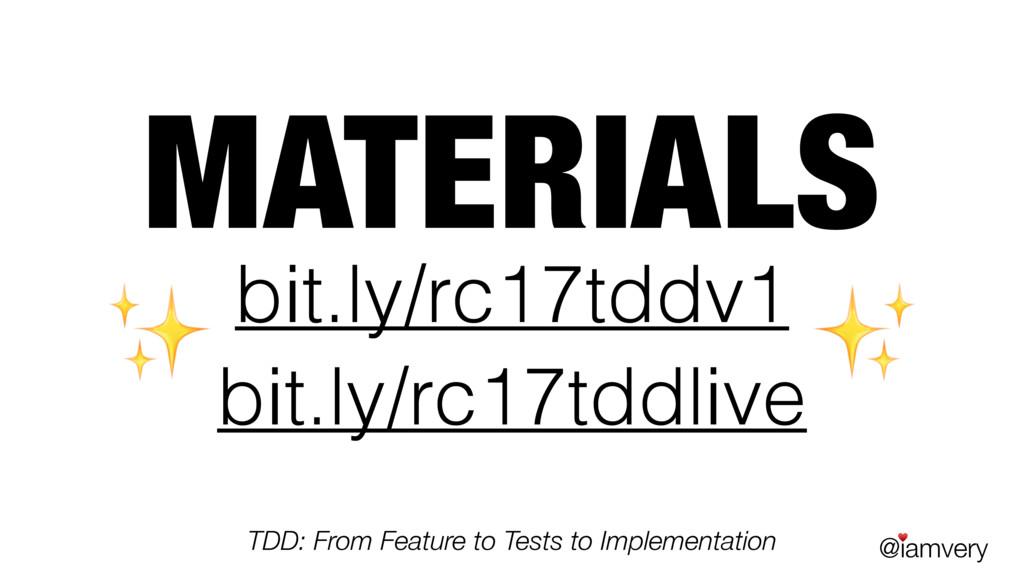 @iamvery ♥ MATERIALS bit.ly/rc17tddv1 ✨ ✨ TDD: ...