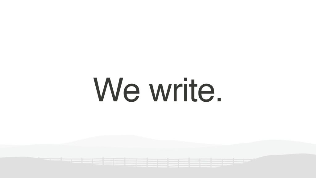 We write.