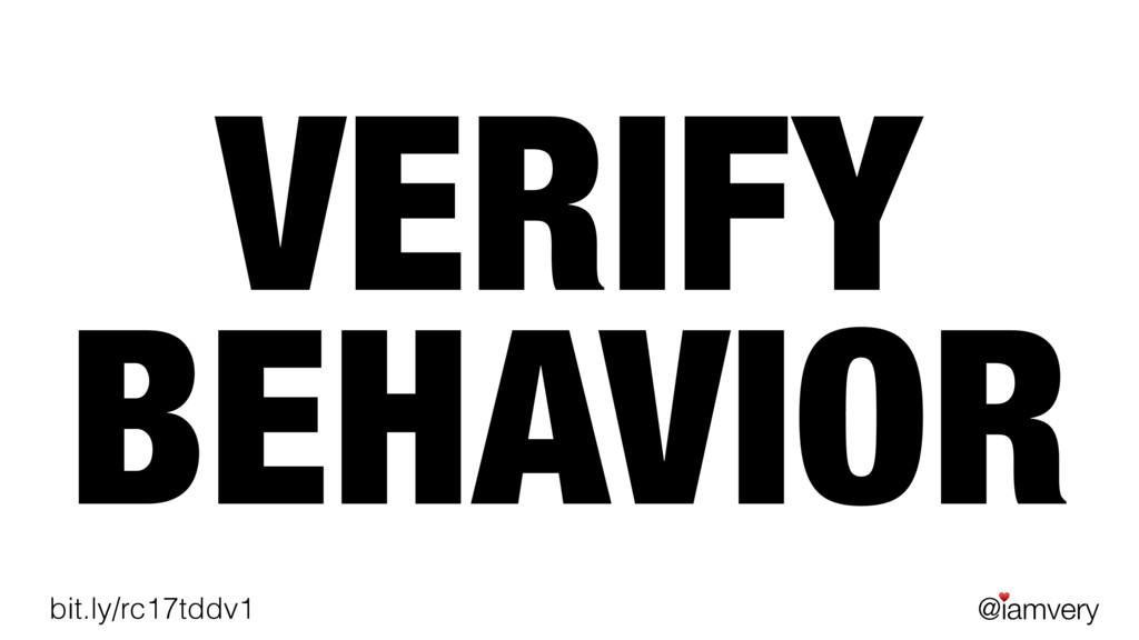 @iamvery ♥ bit.ly/rc17tddv1 VERIFY BEHAVIOR