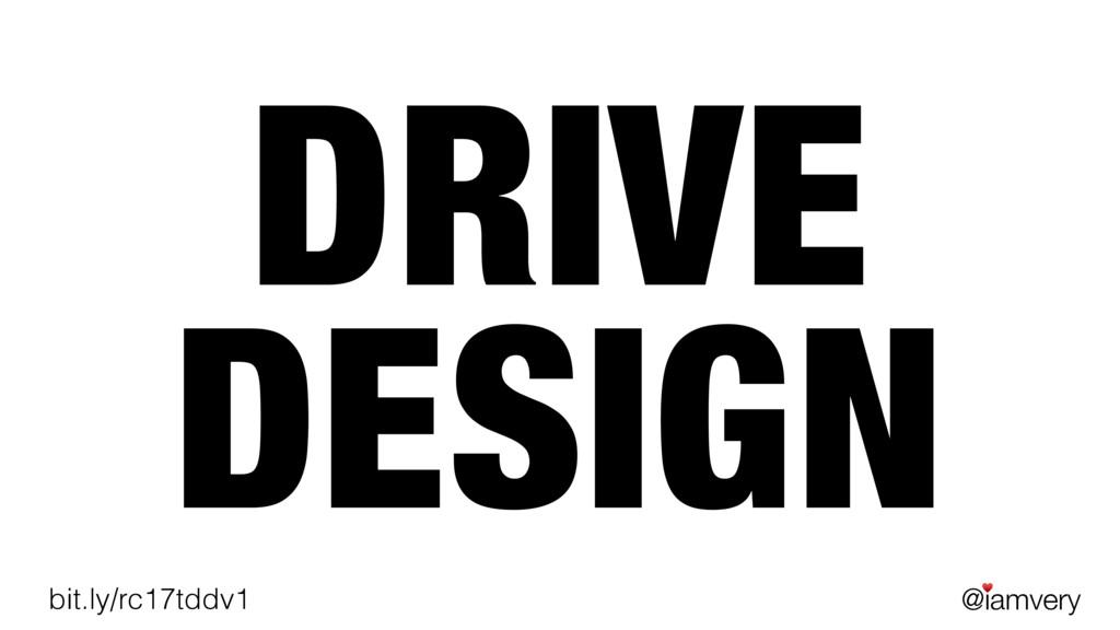 @iamvery ♥ bit.ly/rc17tddv1 DRIVE DESIGN