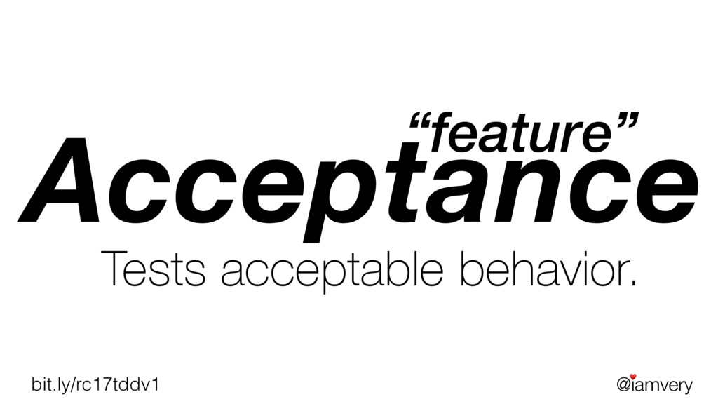 @iamvery ♥ bit.ly/rc17tddv1 Acceptance Tests ac...