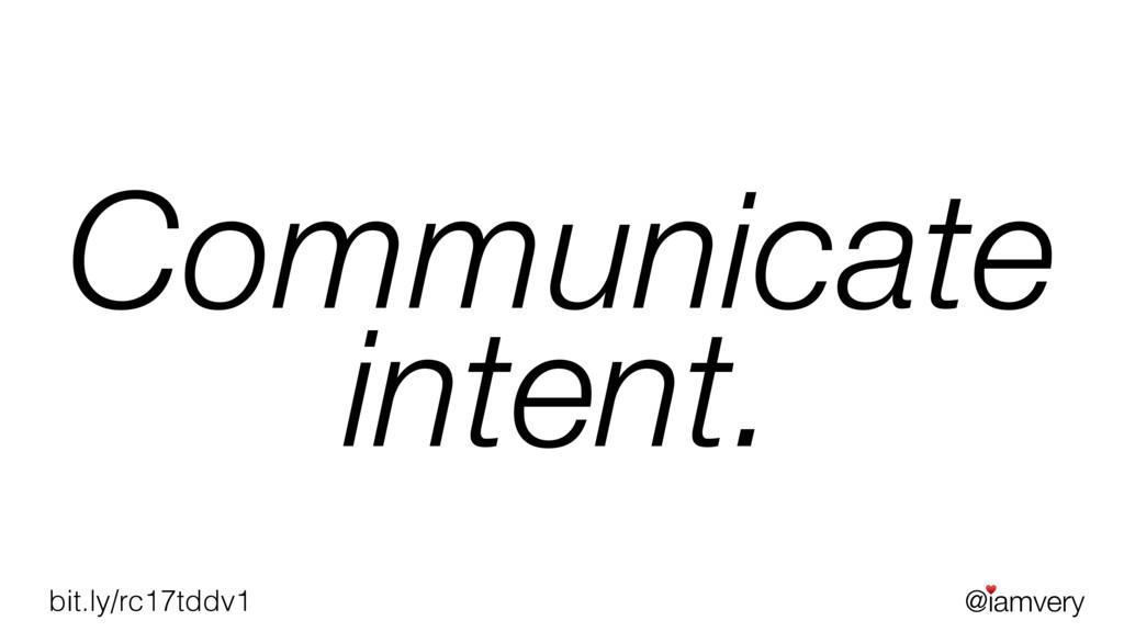 @iamvery ♥ bit.ly/rc17tddv1 Communicate intent.